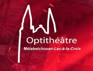 Optithéâtre - Saguenay-Lac-Saint-Jean, Métabetchouan (Lac-St-Jean)